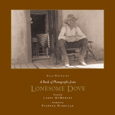 A Book of Photographs from Lonesome Dove By Wittliff, Bill/ McMurtry, Larry (FRW)/ Harrigan, Stephen (INT)