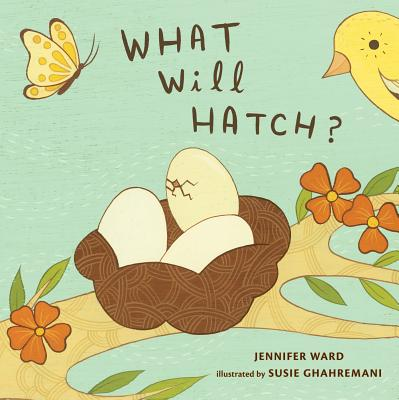 What Will Hatch? By Ward, Jennifer/ Ghahremani, Susie (ILT)